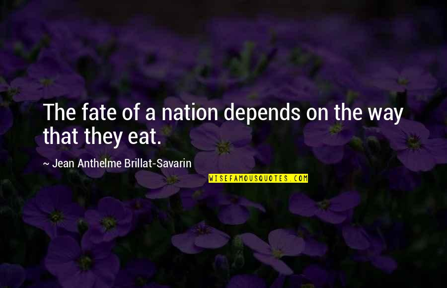Ej Dimera Quotes By Jean Anthelme Brillat-Savarin: The fate of a nation depends on the
