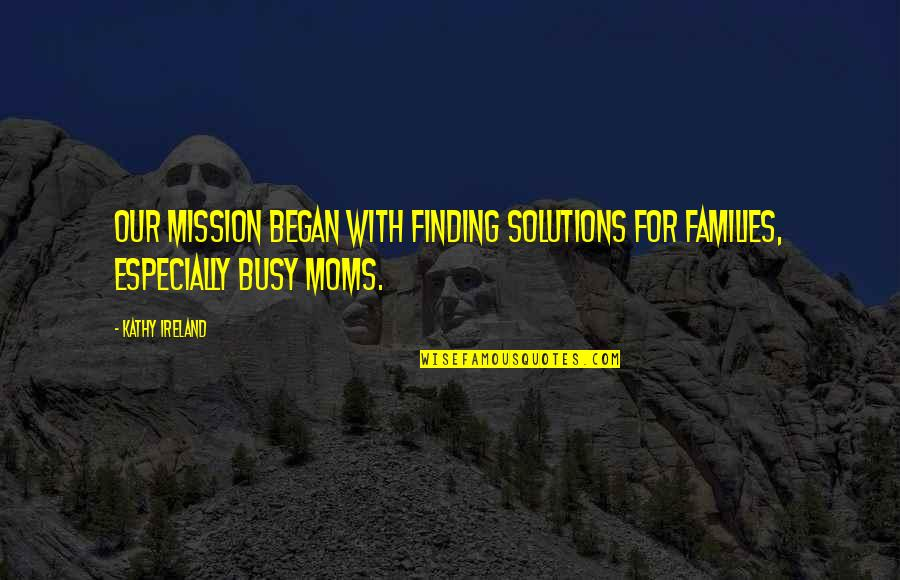 Ej Dimera Quotes By Kathy Ireland: Our mission began with finding solutions for families,