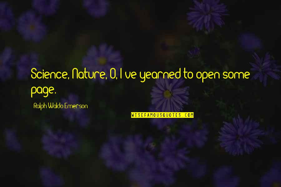 Ejder Kapani Quotes By Ralph Waldo Emerson: Science, Nature,-O, I've yearned to open some page.