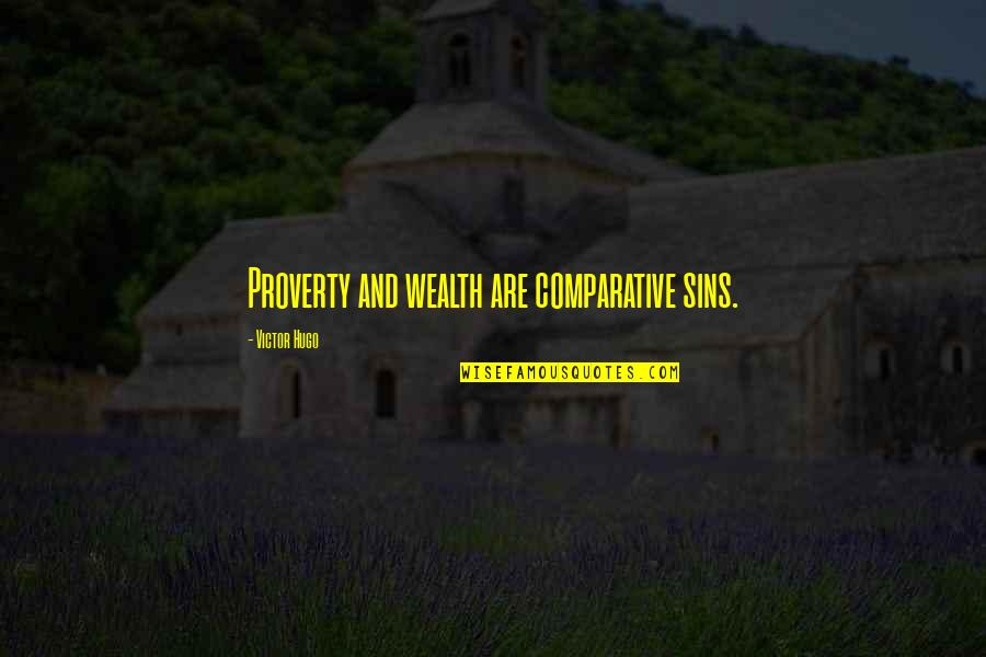 Ejder Kapani Quotes By Victor Hugo: Proverty and wealth are comparative sins.