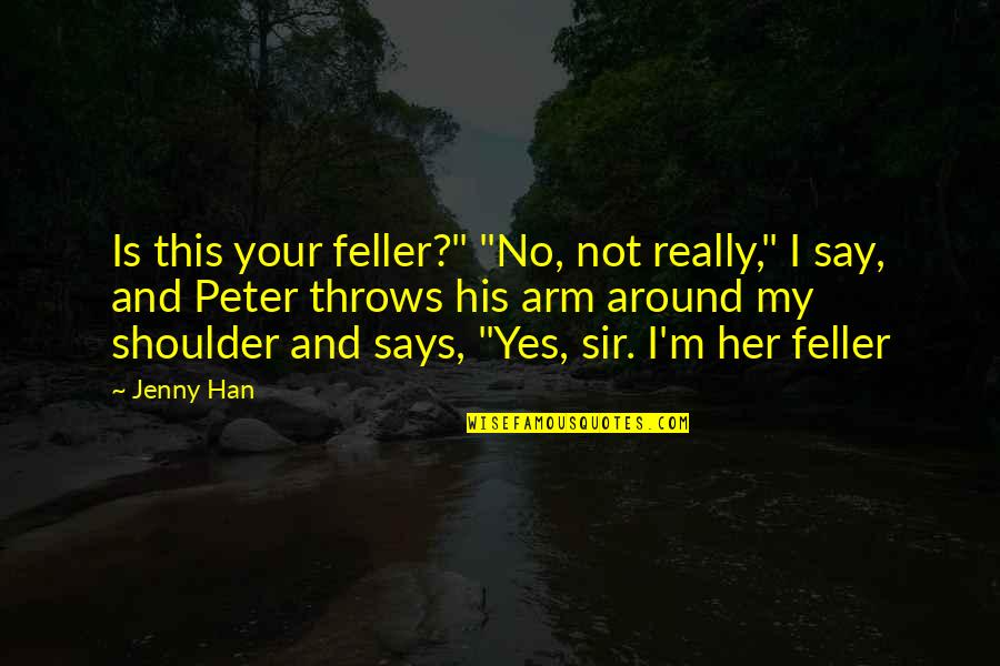"Eka Kurniawan Quotes By Jenny Han: Is this your feller?"" ""No, not really,"" I"