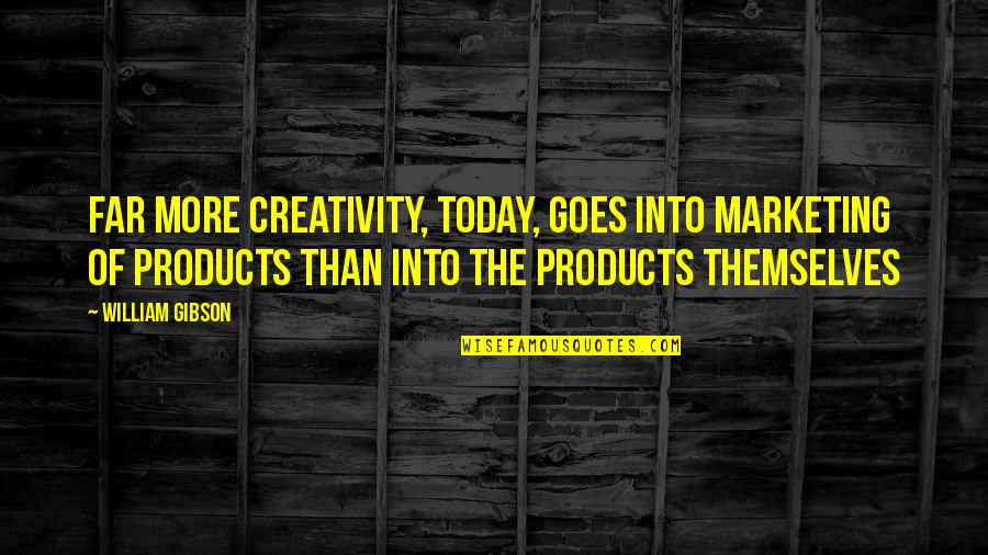 Eka Kurniawan Quotes By William Gibson: Far more creativity, today, goes into marketing of