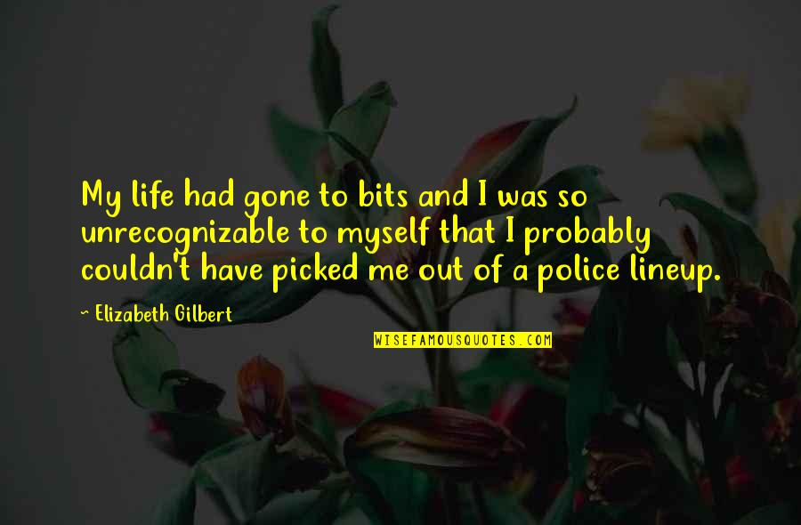 El Capo Memorable Quotes By Elizabeth Gilbert: My life had gone to bits and I