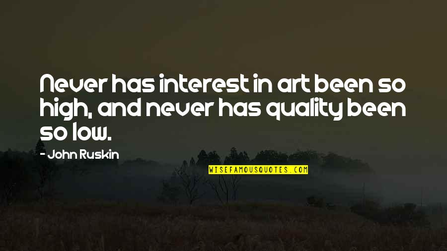 El Capo Memorable Quotes By John Ruskin: Never has interest in art been so high,