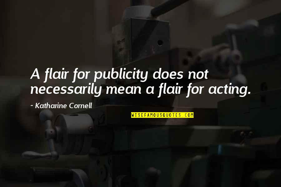 El Capo Memorable Quotes By Katharine Cornell: A flair for publicity does not necessarily mean