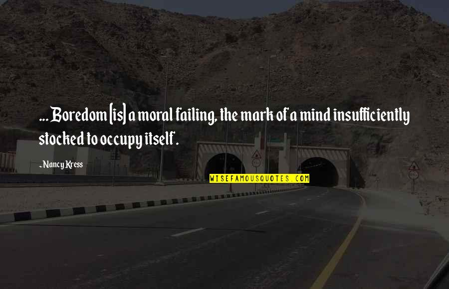 El Capo Memorable Quotes By Nancy Kress: ... Boredom [is] a moral failing, the mark