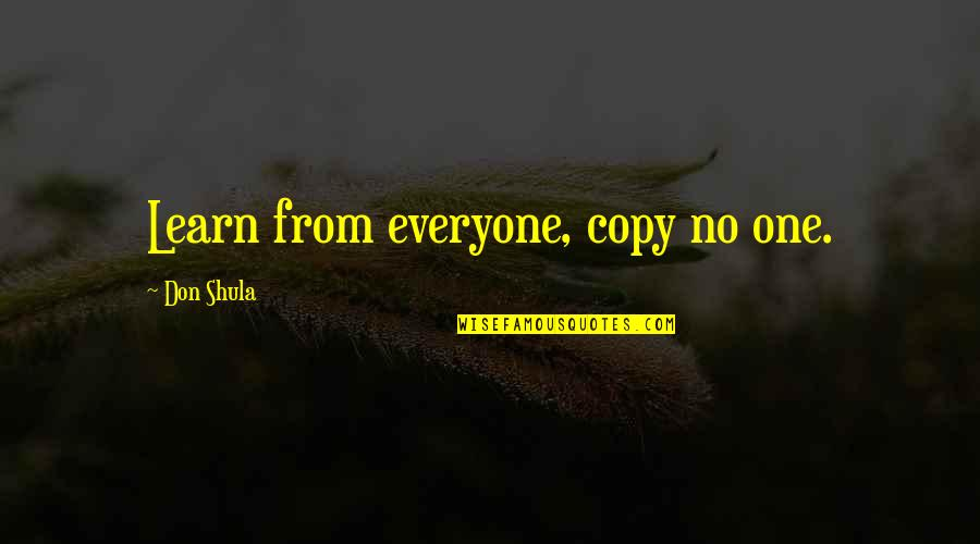 El Clasico 2015 Quotes By Don Shula: Learn from everyone, copy no one.