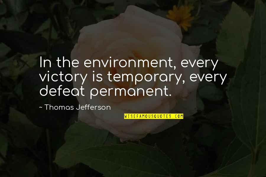 El Exorcista Quotes By Thomas Jefferson: In the environment, every victory is temporary, every