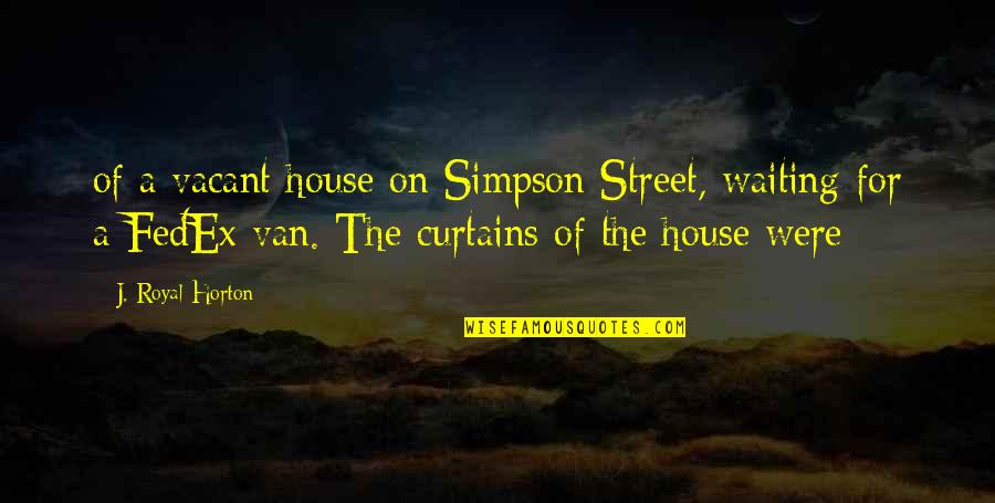 El Futbol Quotes By J. Royal Horton: of a vacant house on Simpson Street, waiting