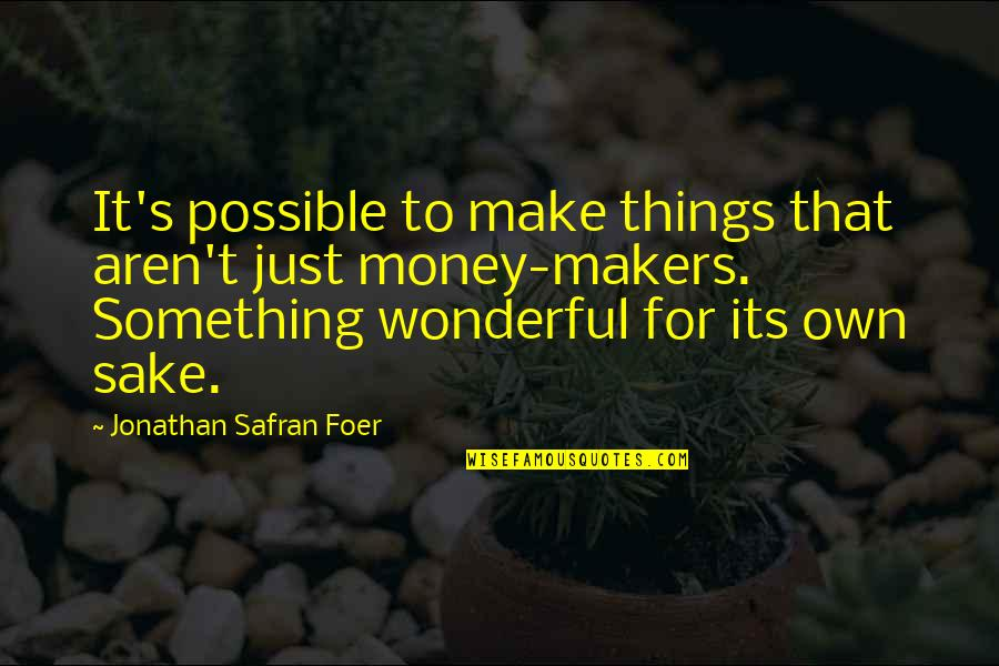 El Futbol Quotes By Jonathan Safran Foer: It's possible to make things that aren't just
