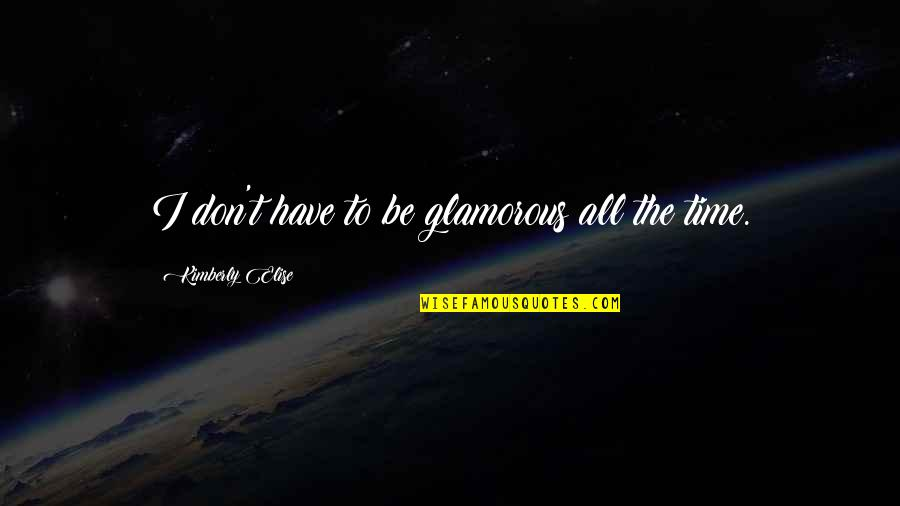 El Hombre Quotes By Kimberly Elise: I don't have to be glamorous all the