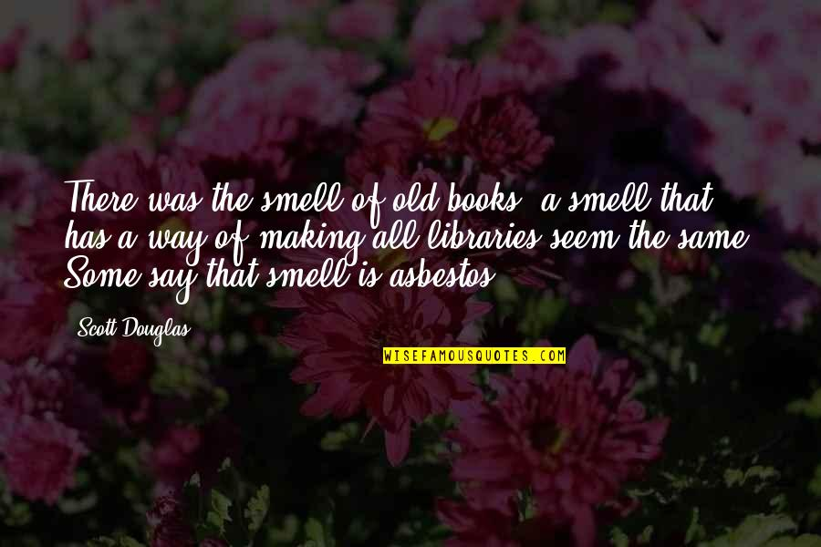 El Hombre Quotes By Scott Douglas: There was the smell of old books, a