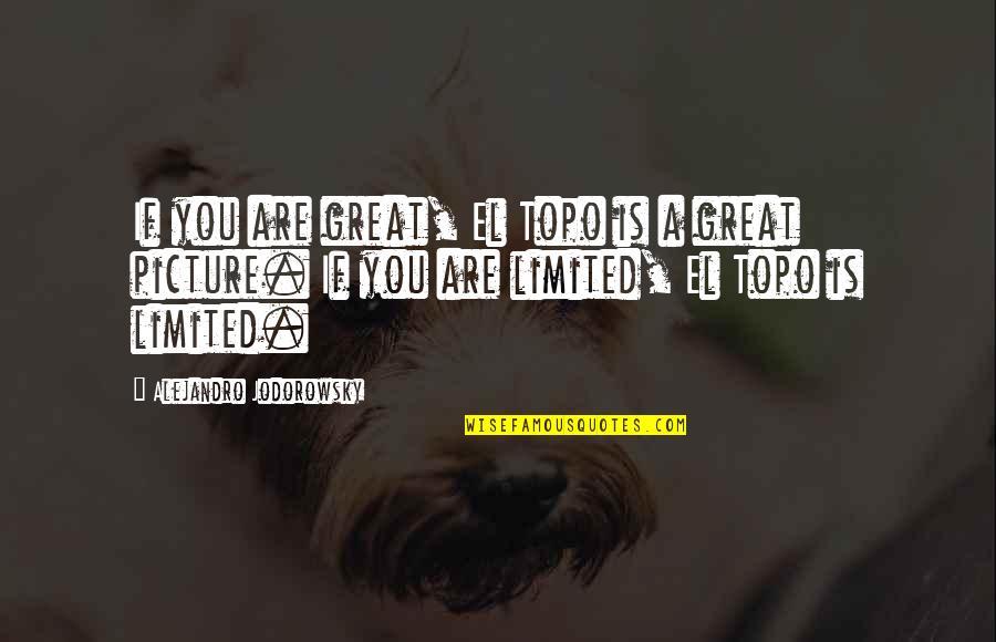 El Topo Jodorowsky Quotes By Alejandro Jodorowsky: If you are great, El Topo is a