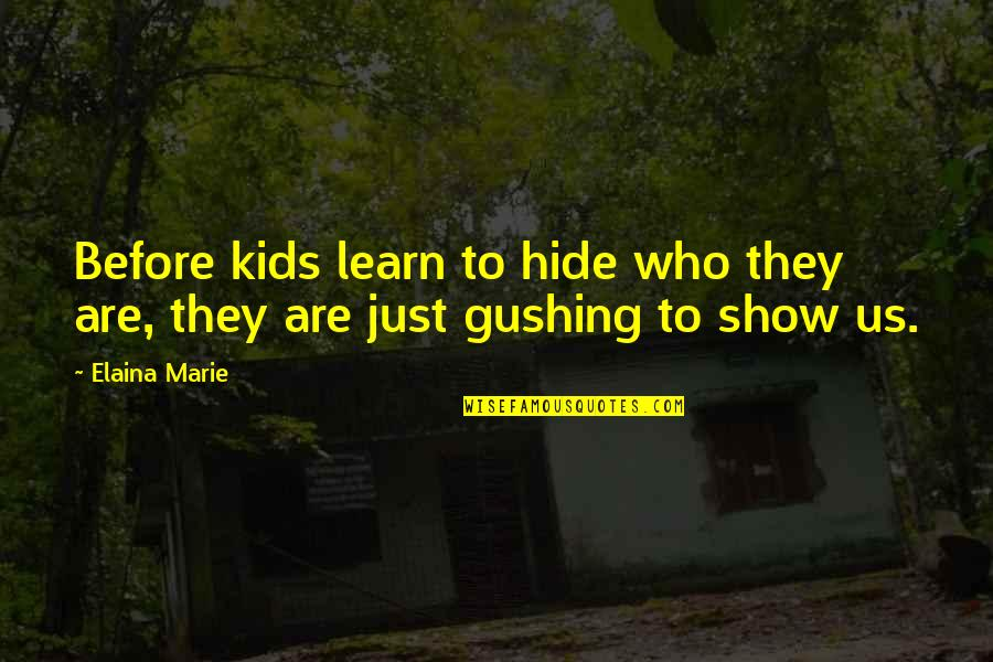 Elaina Quotes By Elaina Marie: Before kids learn to hide who they are,