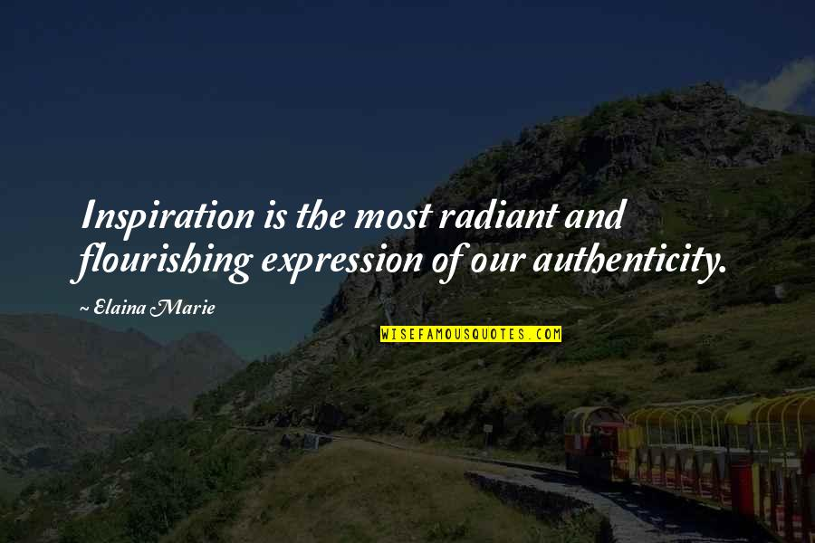 Elaina Quotes By Elaina Marie: Inspiration is the most radiant and flourishing expression