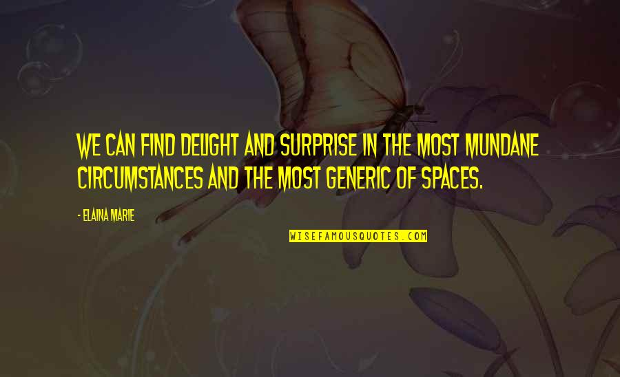 Elaina Quotes By Elaina Marie: We can find delight and surprise in the