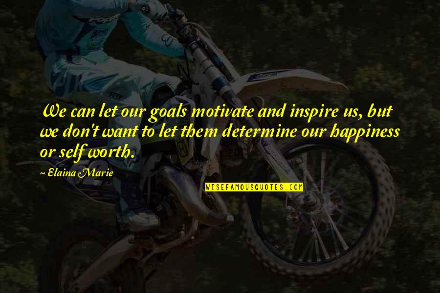 Elaina Quotes By Elaina Marie: We can let our goals motivate and inspire