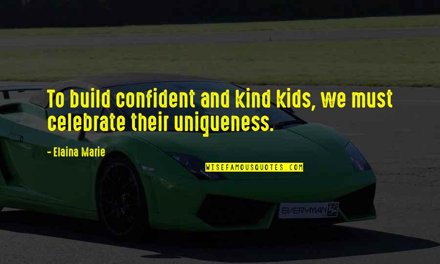 Elaina Quotes By Elaina Marie: To build confident and kind kids, we must