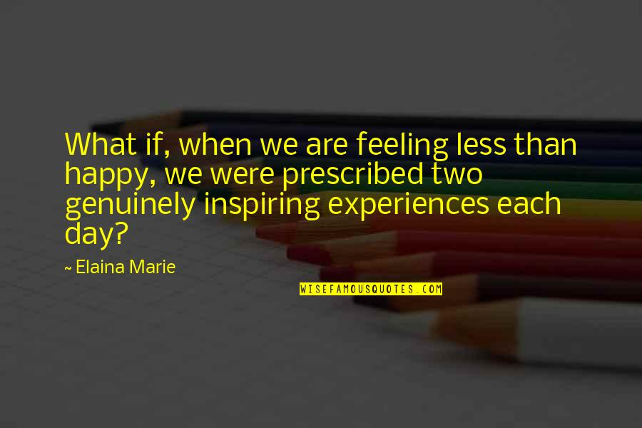 Elaina Quotes By Elaina Marie: What if, when we are feeling less than