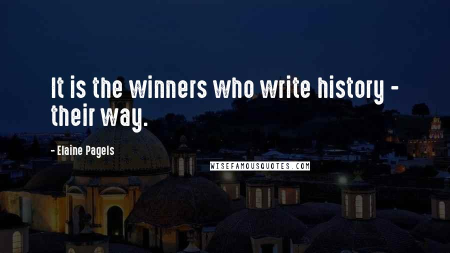 Elaine Pagels quotes: It is the winners who write history - their way.