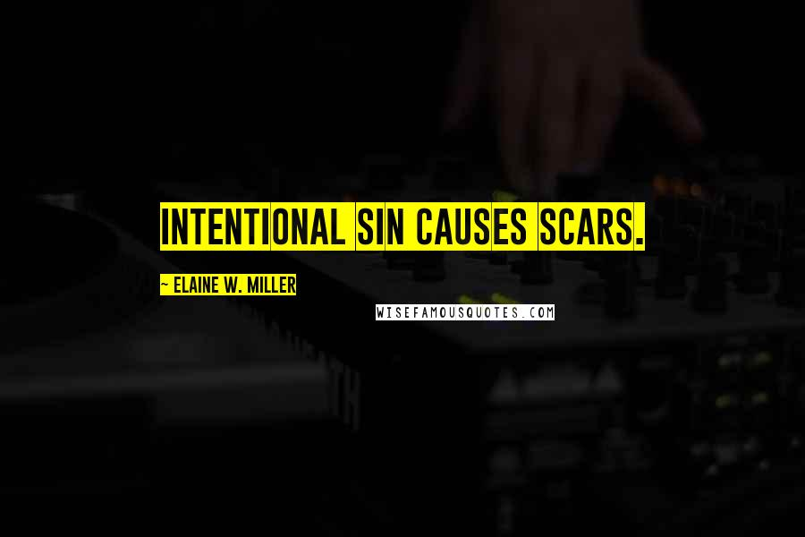 Elaine W. Miller quotes: Intentional sin causes scars.
