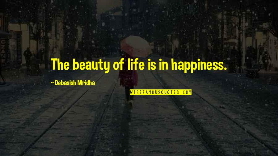 Elana K Arnold Quotes By Debasish Mridha: The beauty of life is in happiness.