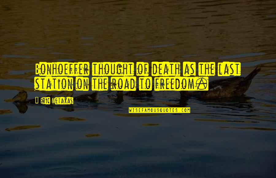 Elana K Arnold Quotes By Eric Metaxas: Bonhoeffer thought of death as the last station