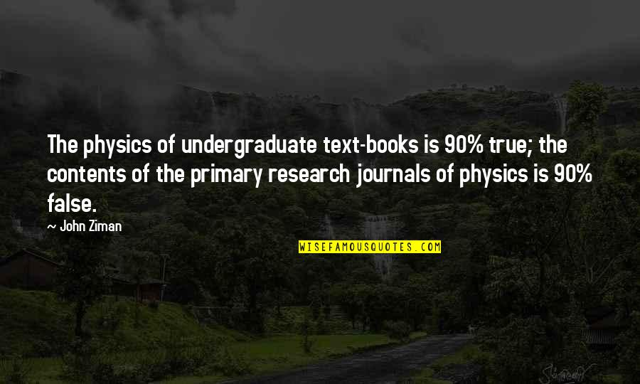 Elana K Arnold Quotes By John Ziman: The physics of undergraduate text-books is 90% true;