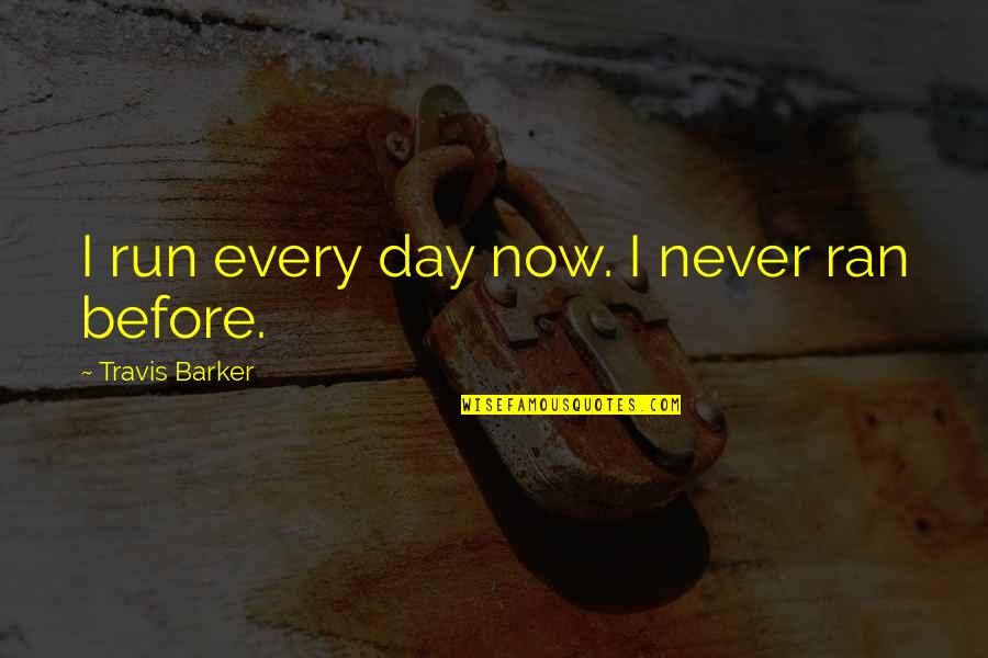 Elana K Arnold Quotes By Travis Barker: I run every day now. I never ran