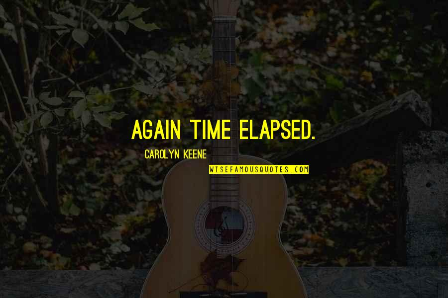 Elapsed Quotes By Carolyn Keene: Again time elapsed.