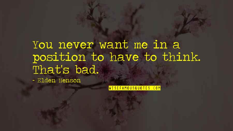 Elden Quotes By Elden Henson: You never want me in a position to