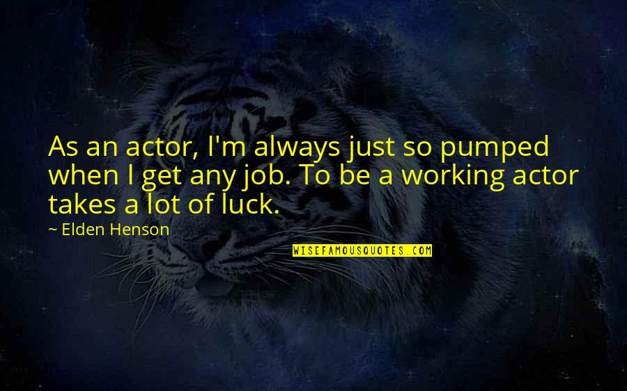 Elden Quotes By Elden Henson: As an actor, I'm always just so pumped