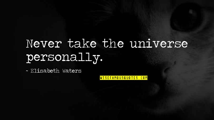 Elden Quotes By Elisabeth Waters: Never take the universe personally.