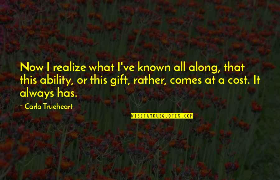 Elder Ephraim Quotes By Carla Trueheart: Now I realize what I've known all along,