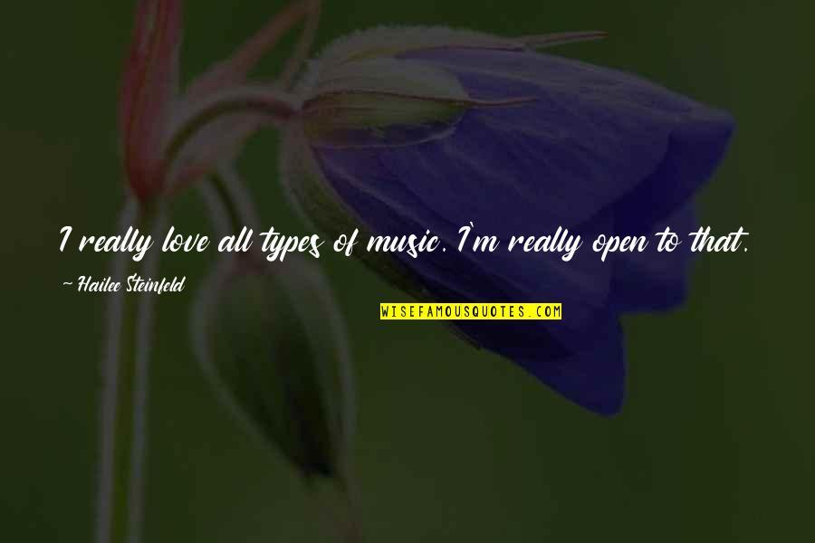 Elder Ephraim Quotes By Hailee Steinfeld: I really love all types of music. I'm