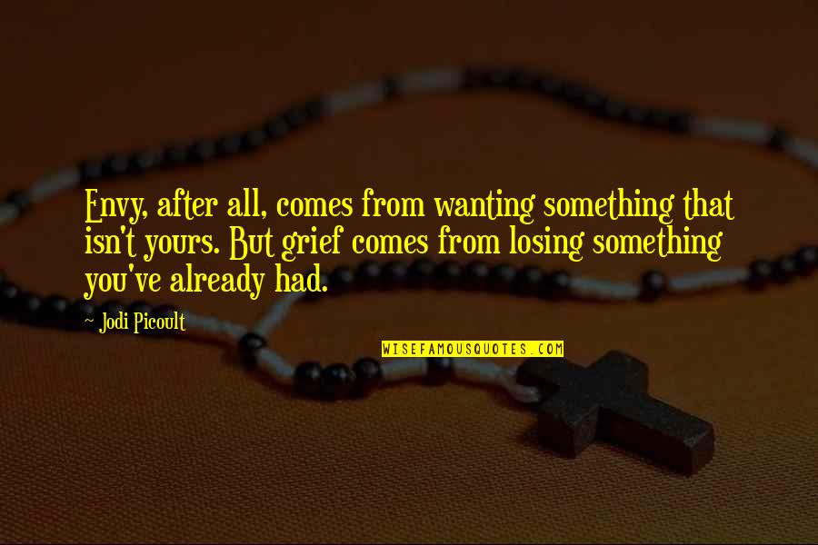 Elder Ephraim Quotes By Jodi Picoult: Envy, after all, comes from wanting something that