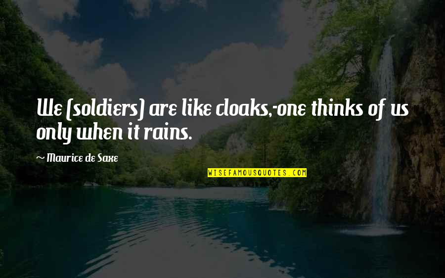 Elder Ephraim Quotes By Maurice De Saxe: We (soldiers) are like cloaks,-one thinks of us