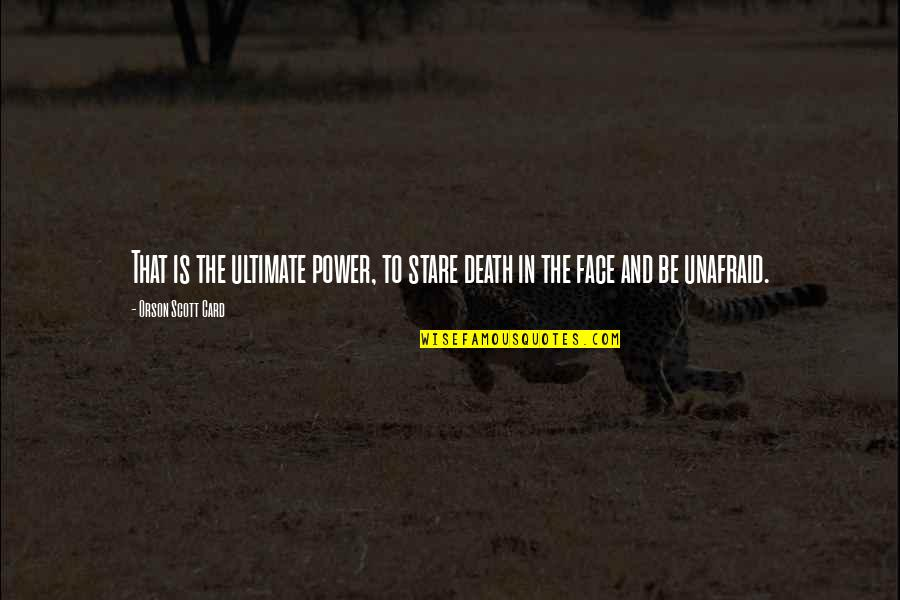 Elder Ephraim Quotes By Orson Scott Card: That is the ultimate power, to stare death