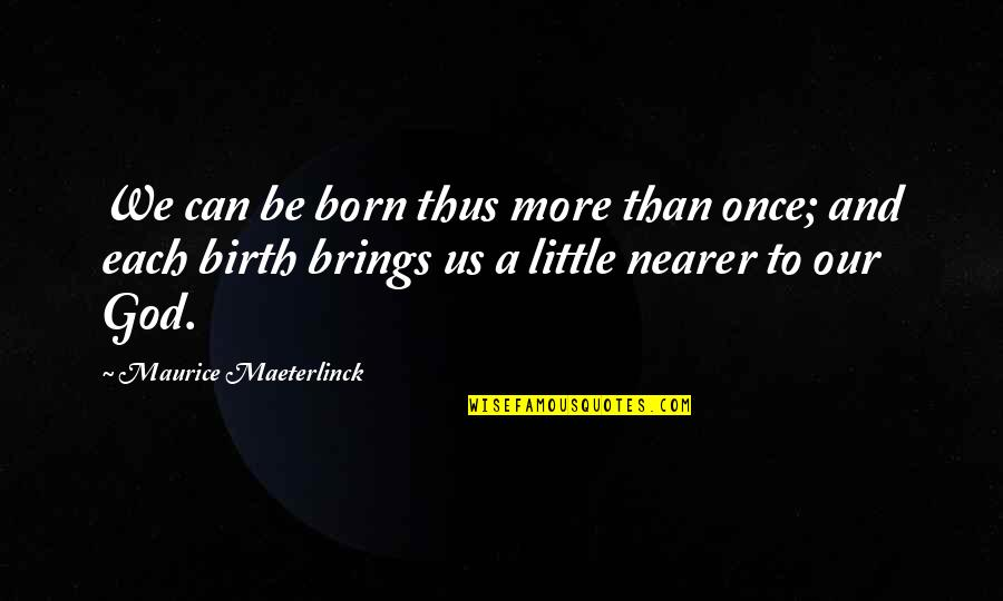 Eldir Quotes By Maurice Maeterlinck: We can be born thus more than once;