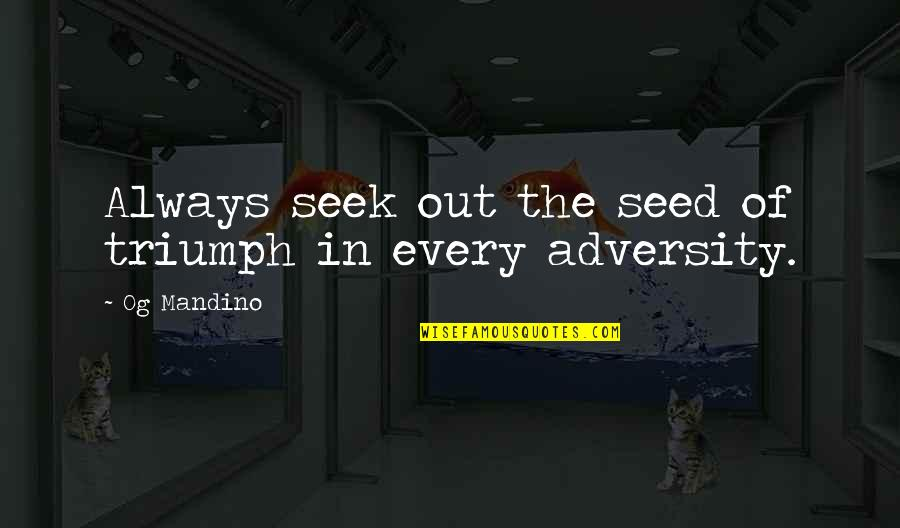 Eldir Quotes By Og Mandino: Always seek out the seed of triumph in