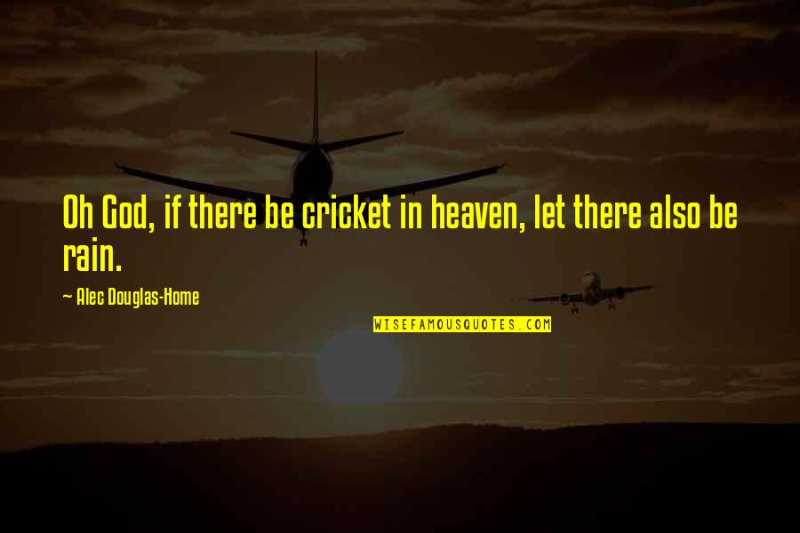 Eldren Quotes By Alec Douglas-Home: Oh God, if there be cricket in heaven,