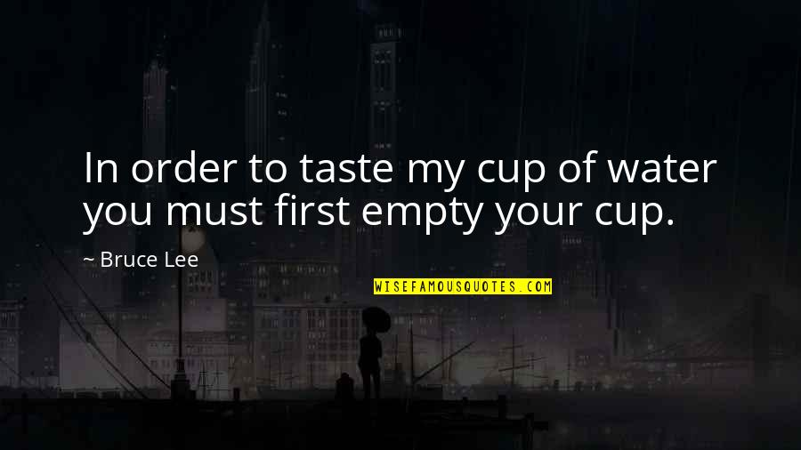 Eldren Quotes By Bruce Lee: In order to taste my cup of water