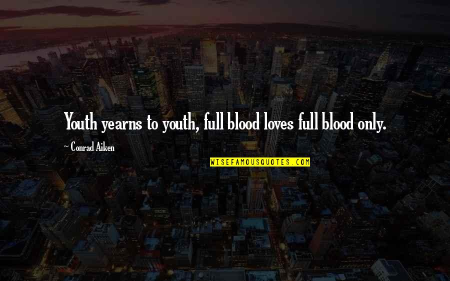 Eldren Quotes By Conrad Aiken: Youth yearns to youth, full blood loves full
