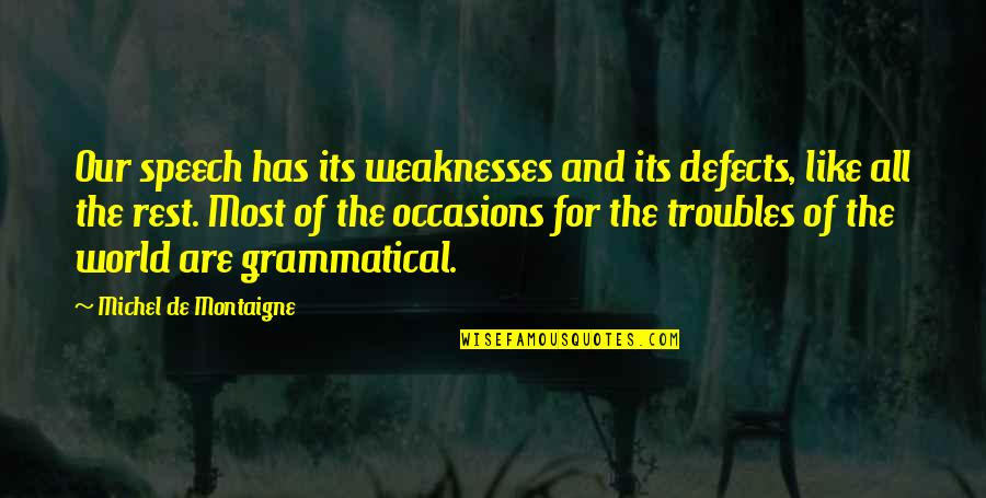 Eldren Quotes By Michel De Montaigne: Our speech has its weaknesses and its defects,