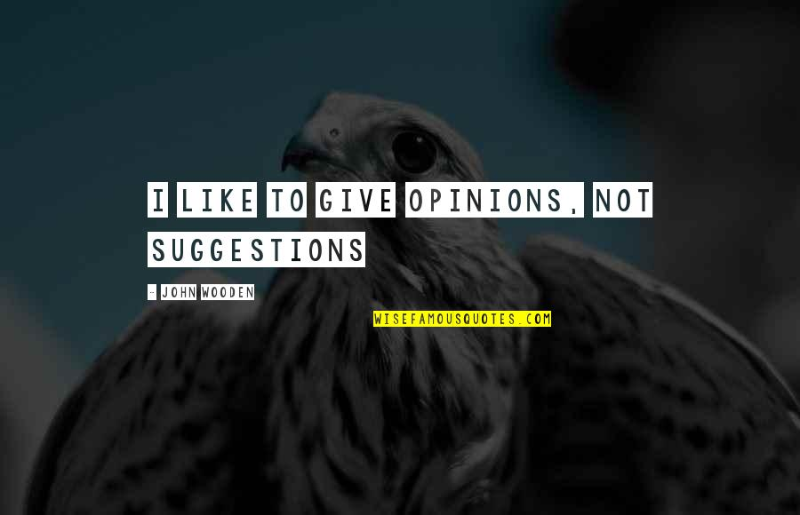 Eleanor And Park Novel Quotes By John Wooden: I like to give opinions, not suggestions