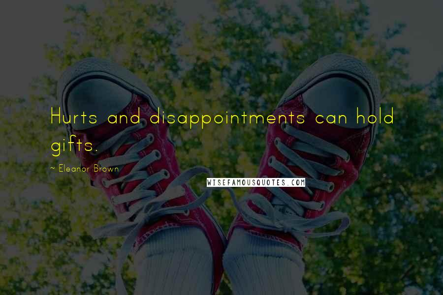Eleanor Brown quotes: Hurts and disappointments can hold gifts.