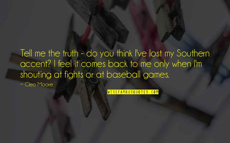 Eleanor Duckworth Quotes By Cleo Moore: Tell me the truth - do you think
