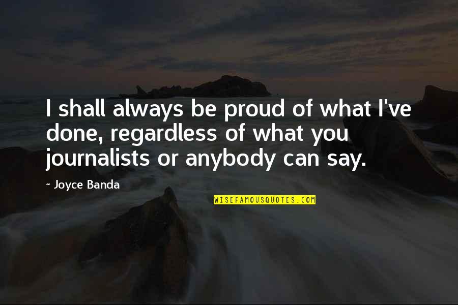 Eleanor Duckworth Quotes By Joyce Banda: I shall always be proud of what I've