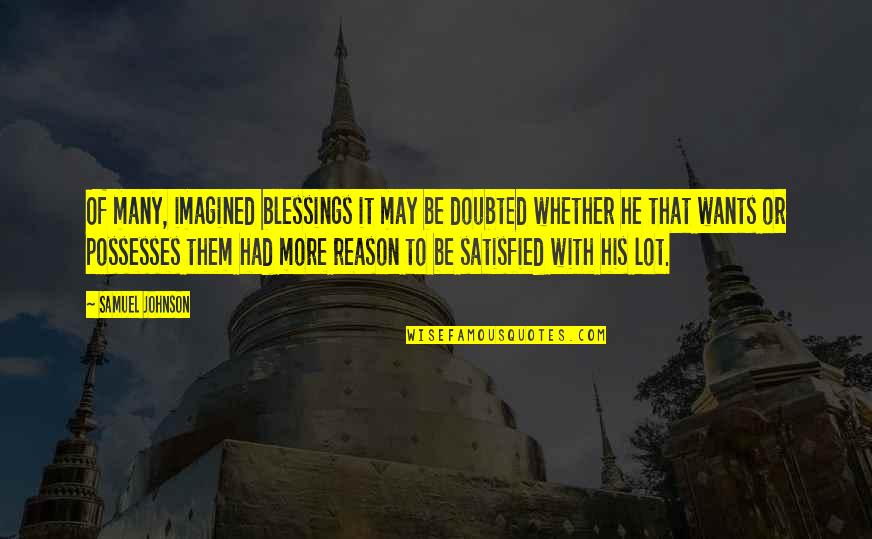 Eleanor Duckworth Quotes By Samuel Johnson: Of many, imagined blessings it may be doubted