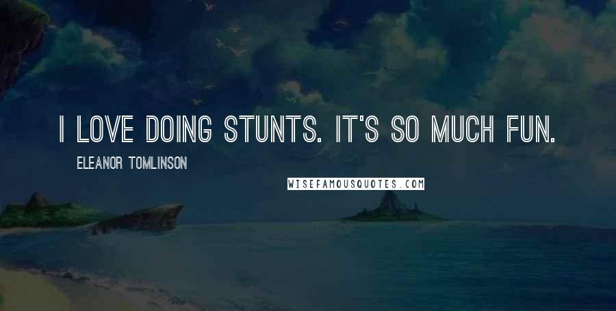 Eleanor Tomlinson quotes: I love doing stunts. It's so much fun.